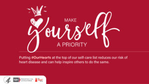 Putting #OurHearts at the top of our self-care list reduces our risk of heart disease and can help inspire others to do the same.